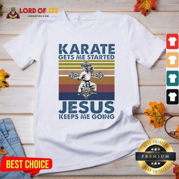 Top Karate Gets Me Started Jesus Keeps Me Going Vintage V-neck Design By Lordoftee.com