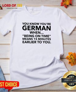 You Know You're German When Being On Time Means 15 Minutes Earlier To You V-neck