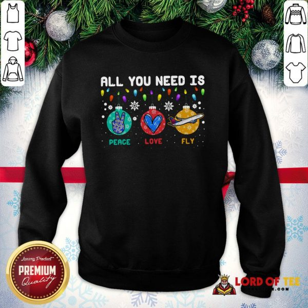 All You Need Is Peace Love Fly Merry Christmas SweatShirt