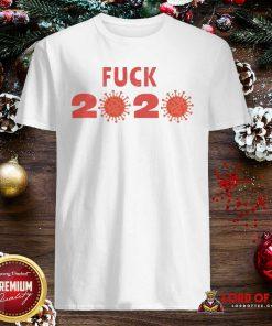 Awesome Fuck 2020 Goodbye 2020 You Suck Coronavirus Shirt