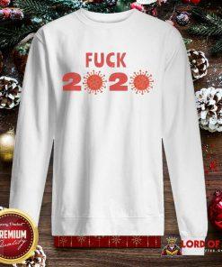 Fuck 2020 Goodbye 2020 You Suck Coronavirus SweatShirt