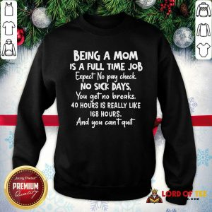 Awesome Being A Mom Is Full Time Job Expect No Pay Check No Sick Days You Get No Brakes SweatShirt
