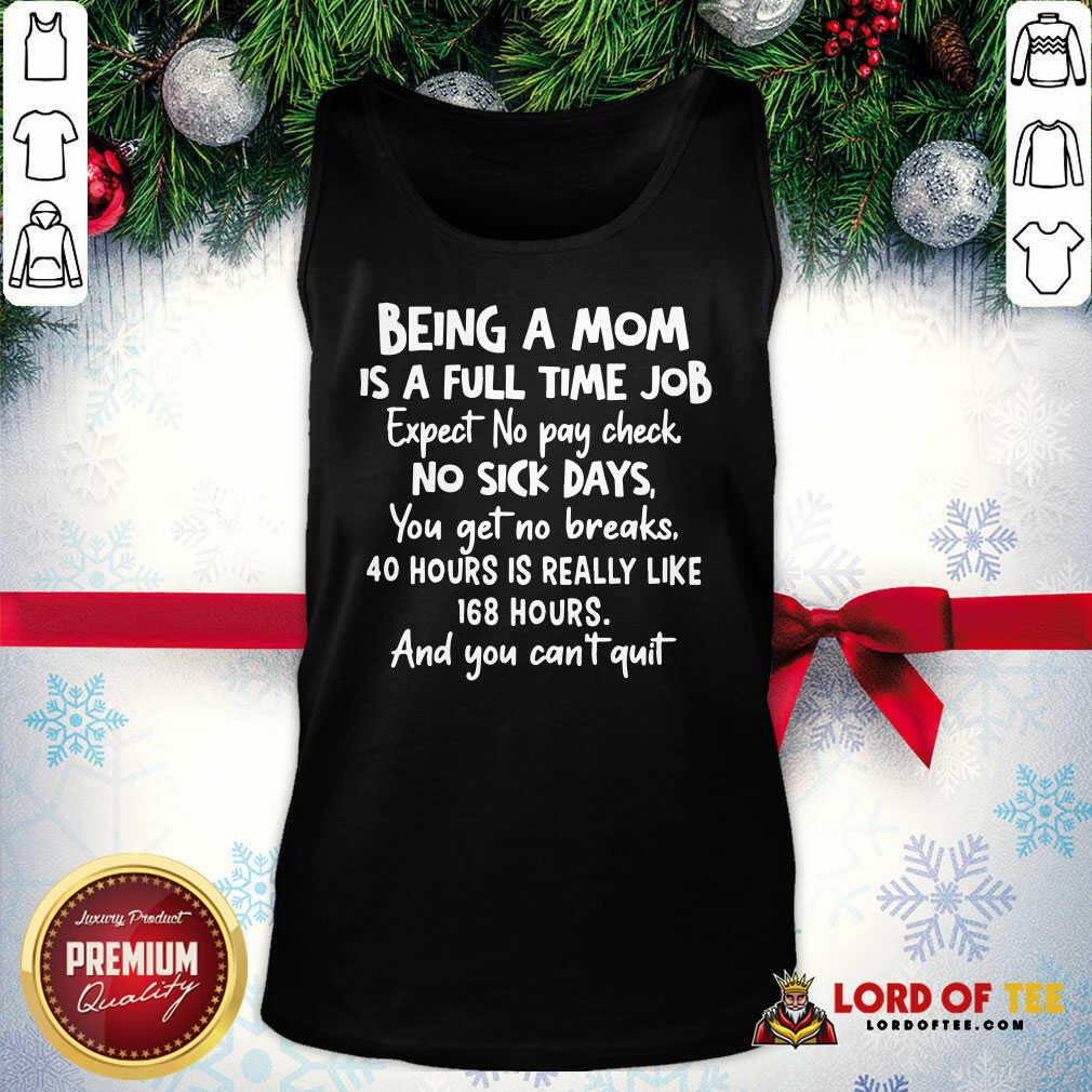 Awesome Being A Mom Is Full Time Job Expect No Pay Check No Sick Days You Get No Brakes Tank Top