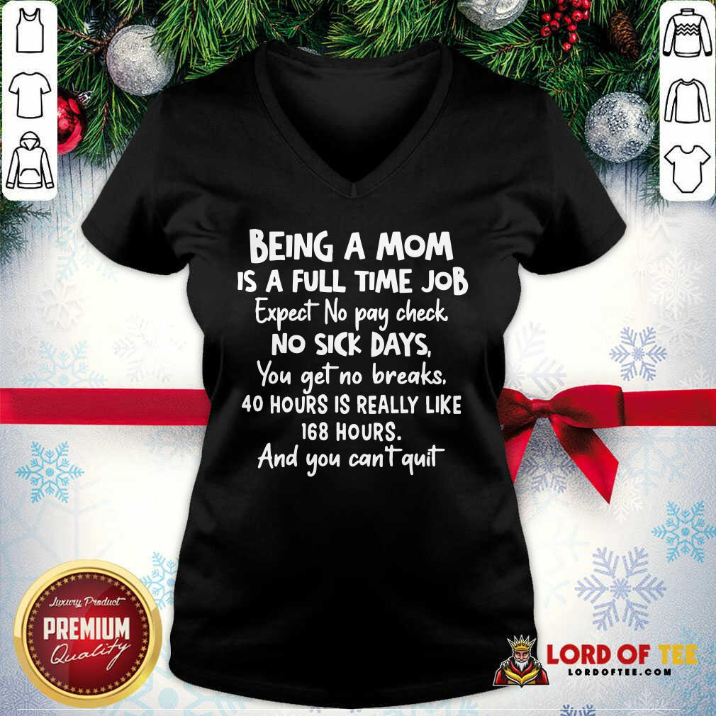 Awesome Being A Mom Is Full Time Job Expect No Pay Check No Sick Days You Get No Brakes V-neck