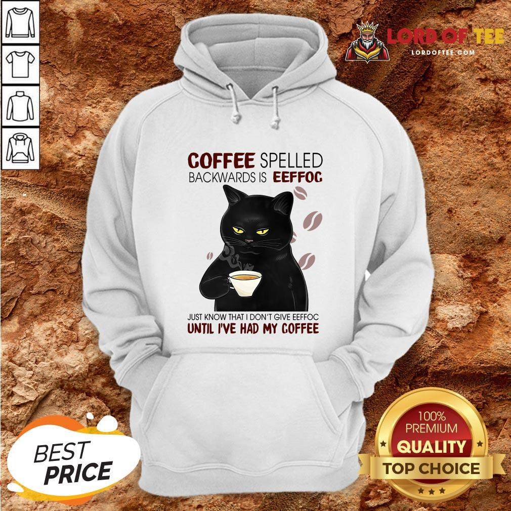 Awesome Black Cat Coffee Spelled Backwards Is Eeffoc Just Know That I Don't Give Eeffoc Until I've Had My Coffee Hoodie