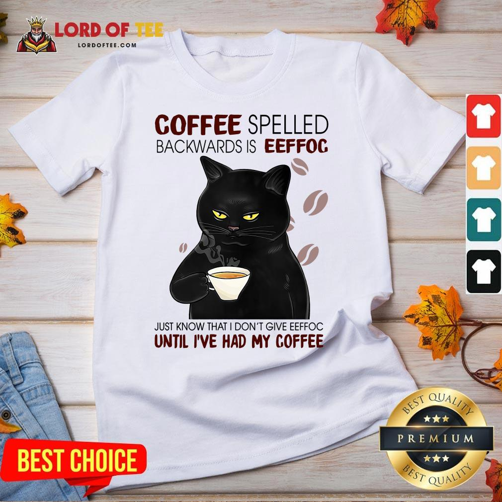 Awesome Black Cat Coffee Spelled Backwards Is Eeffoc Just Know That I Don't Give Eeffoc Until I've Had My Coffee V-neck