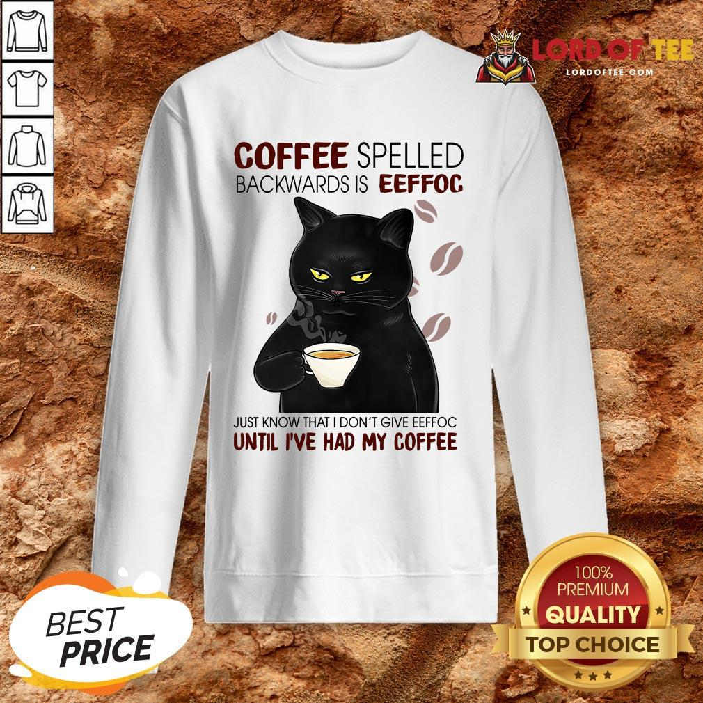 Awesome Black Cat Coffee Spelled Backwards Is Eeffoc Just Know That I Don't Give Eeffoc Until I've Had My Coffee SweatShirt