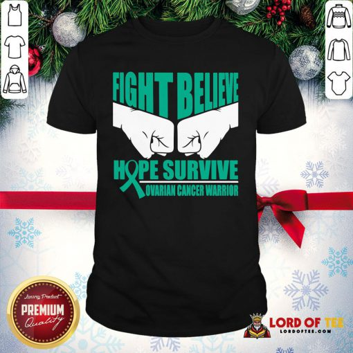 Awesome Fight Believe Hope Survive Ovarian Cancer Warrior Shirt