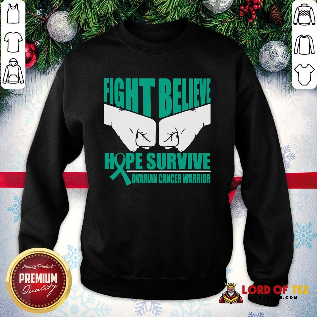 Awesome Fight Believe Hope Survive Ovarian Cancer Warrior SweatShirt