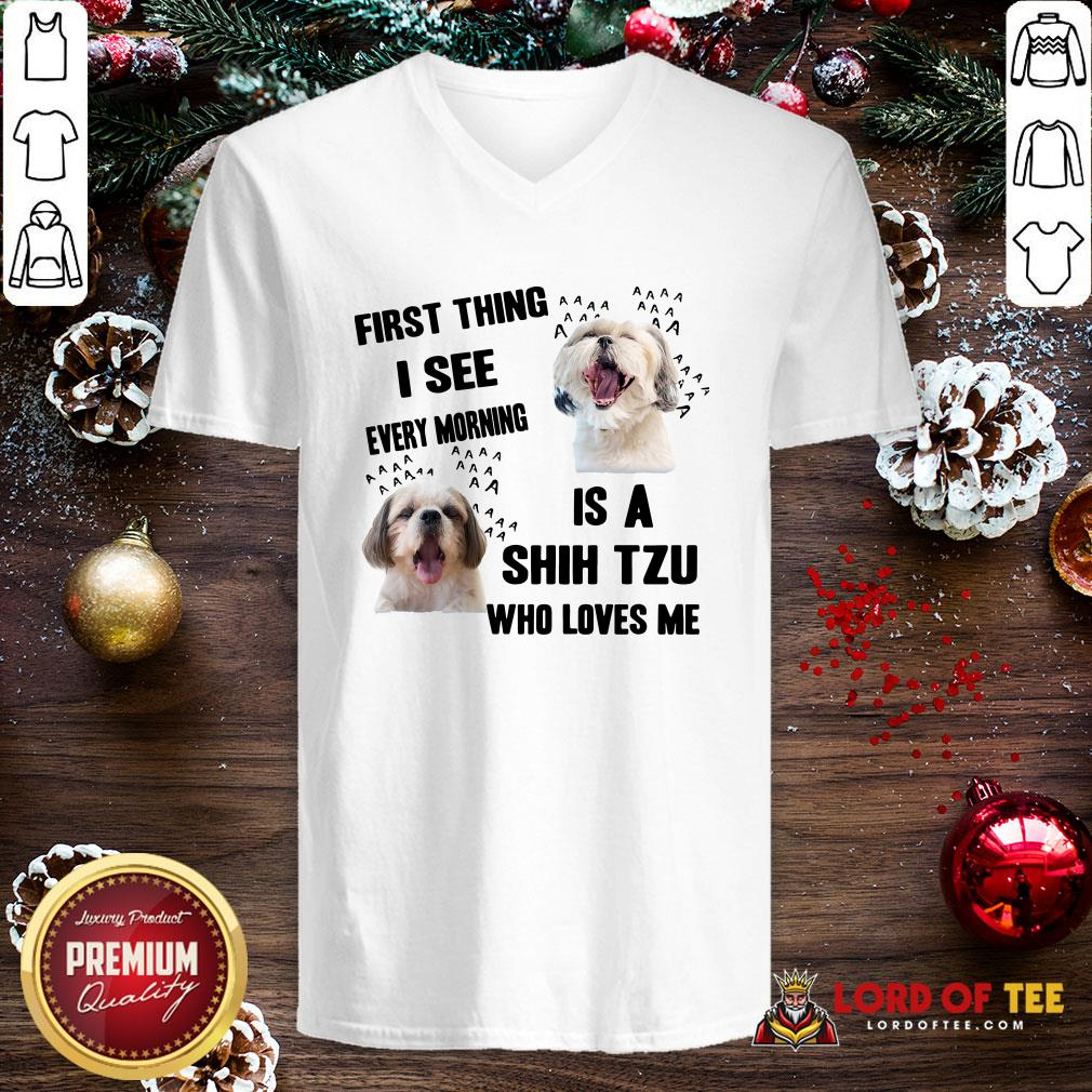 Awesome First Thing I See Every Morning Is A Shih Tzu Who Loves Me V-neck