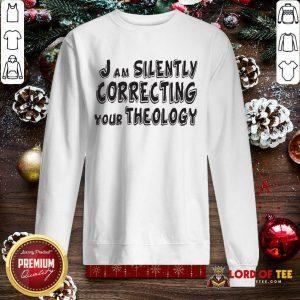 I Am Silently Correcting Your Theology SweatShirt
