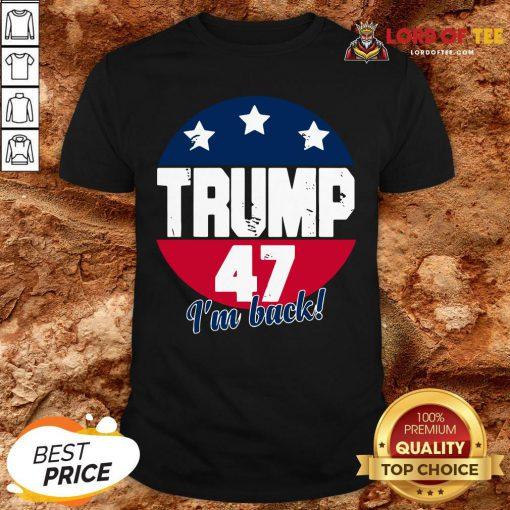 Cute Donald Trump 47 President I'm Back Flag U.S Shirt