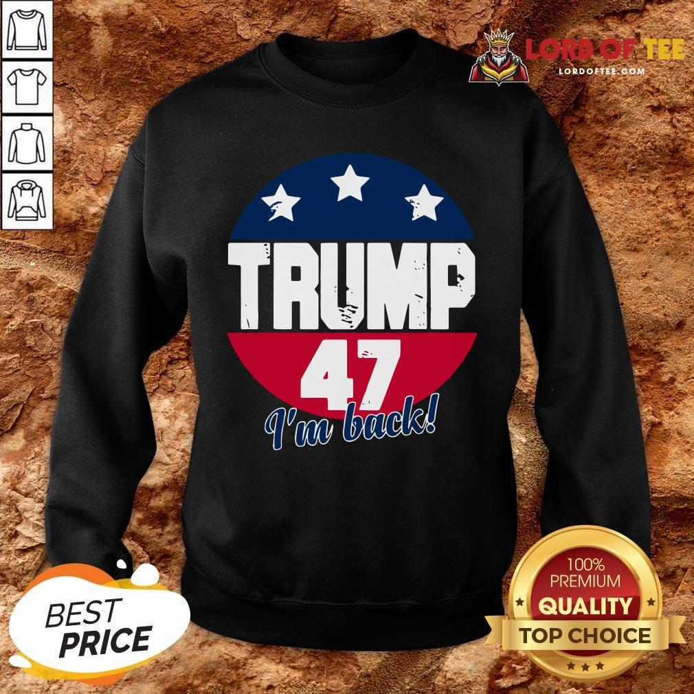Cute Donald Trump 47 President I'm Back Flag U.S SweatShirt