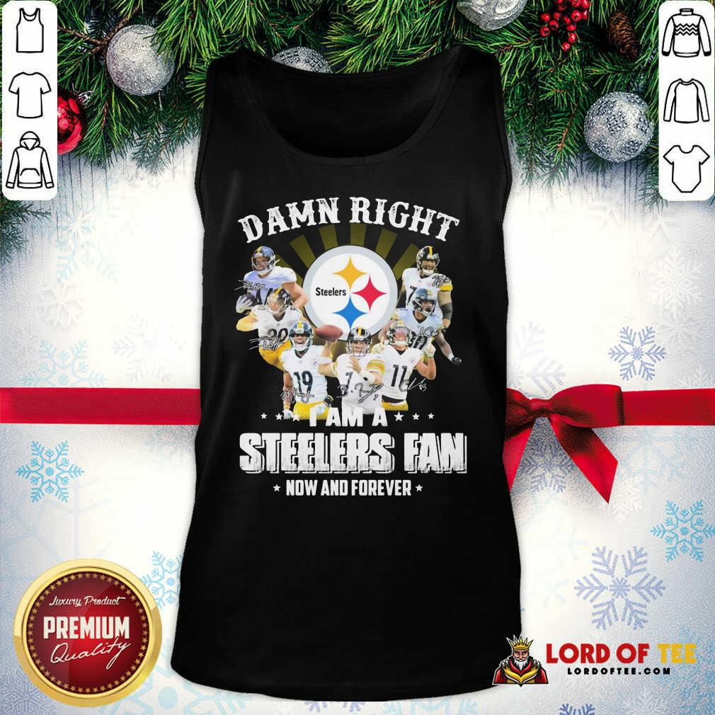 Damn Right I Am A Pittsburgh Steelers Fan Now And Forever Signature Tank Top