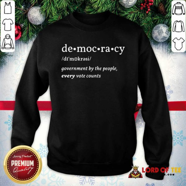 Democracy Government By The People Every Vote Counts Biden Trump 2020 Election SweatShirt