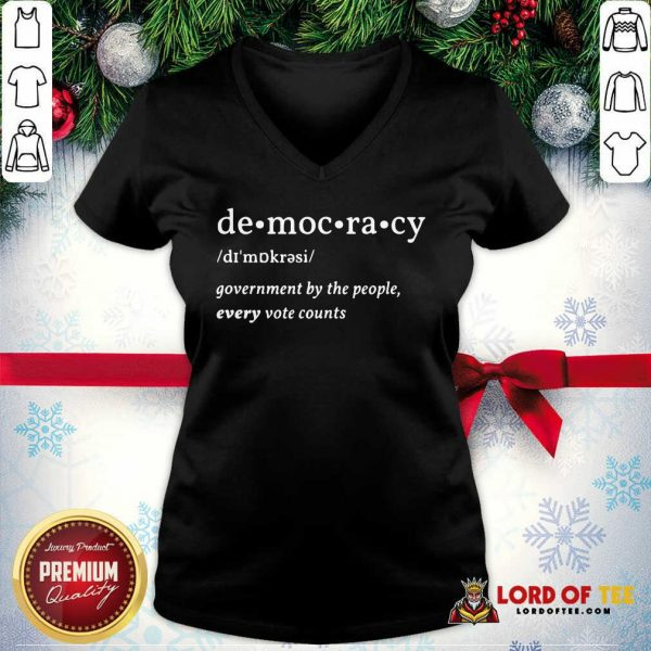 Democracy Government By The People Every Vote Counts Biden Trump 2020 Election V-neck