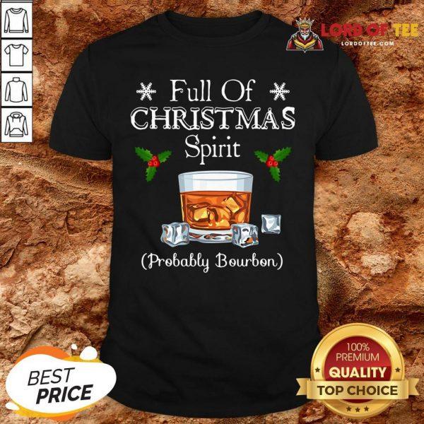 Funny Full Of Christmas Spirit Probably Bourbon Shirt