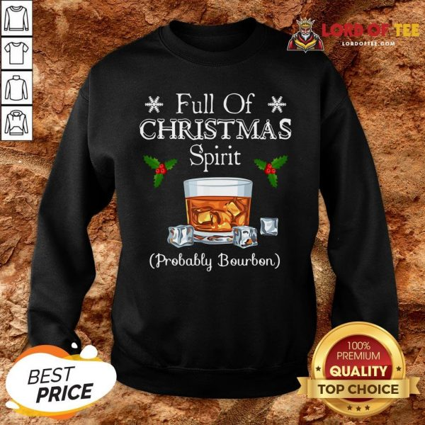Funny Full Of Christmas Spirit Probably Bourbon SweatShirt