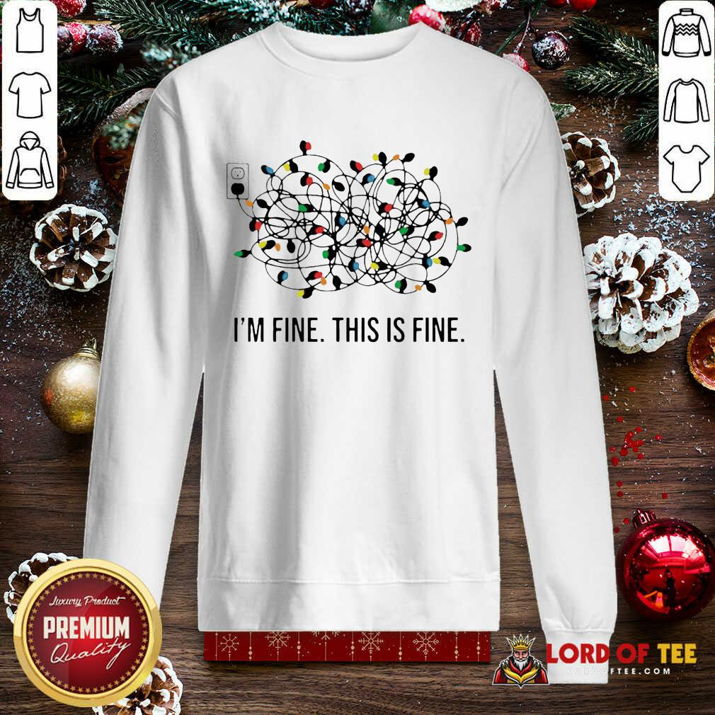 I'm Fine This Is Fine Christmas Lights SweatShirt