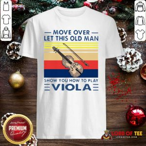 Move Over Let This Old Man Show You How To Play Viola Vintage Shirt