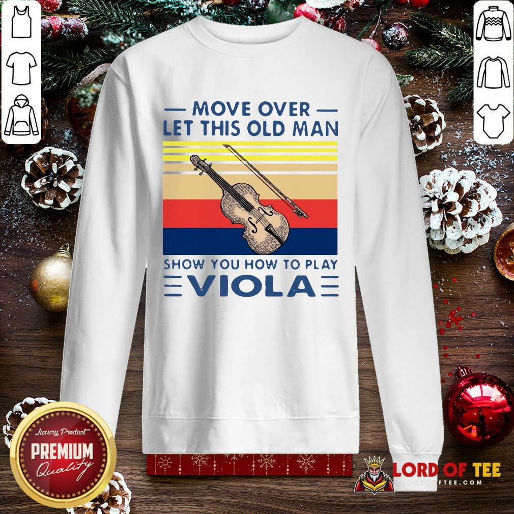 Move Over Let This Old Man Show You How To Play Viola Vintage SweatShirt