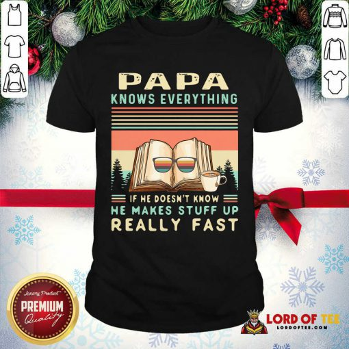 Reading Books Papa Know Everything If He Doesn't Know He Makes Stuff Up Really Fast Vintage Shirt - Design By Lordoftee.com