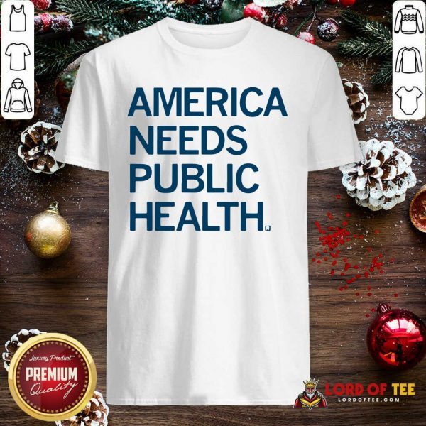 America Needs Public Health Shirt