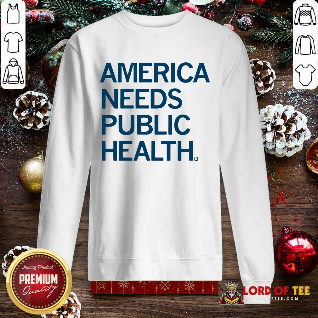America Needs Public Health SweatShirt