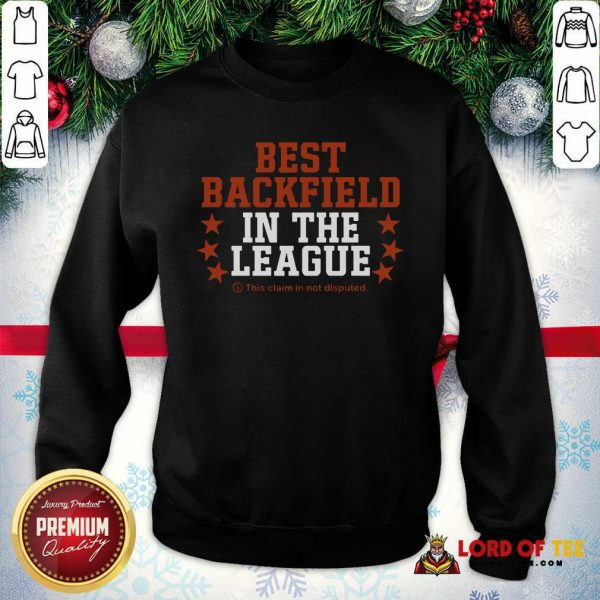 Best Backfield In The League This Claim In Not Disputed SweatShirt