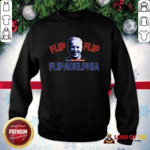 Good Biden 2020 Election And Flip Flip Flipadelphia SweatShirt