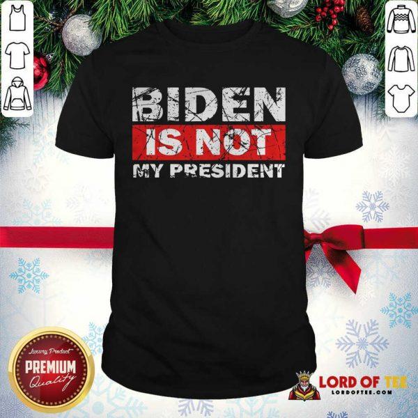 Biden Is Not My President Biden 2020 Political Shirt