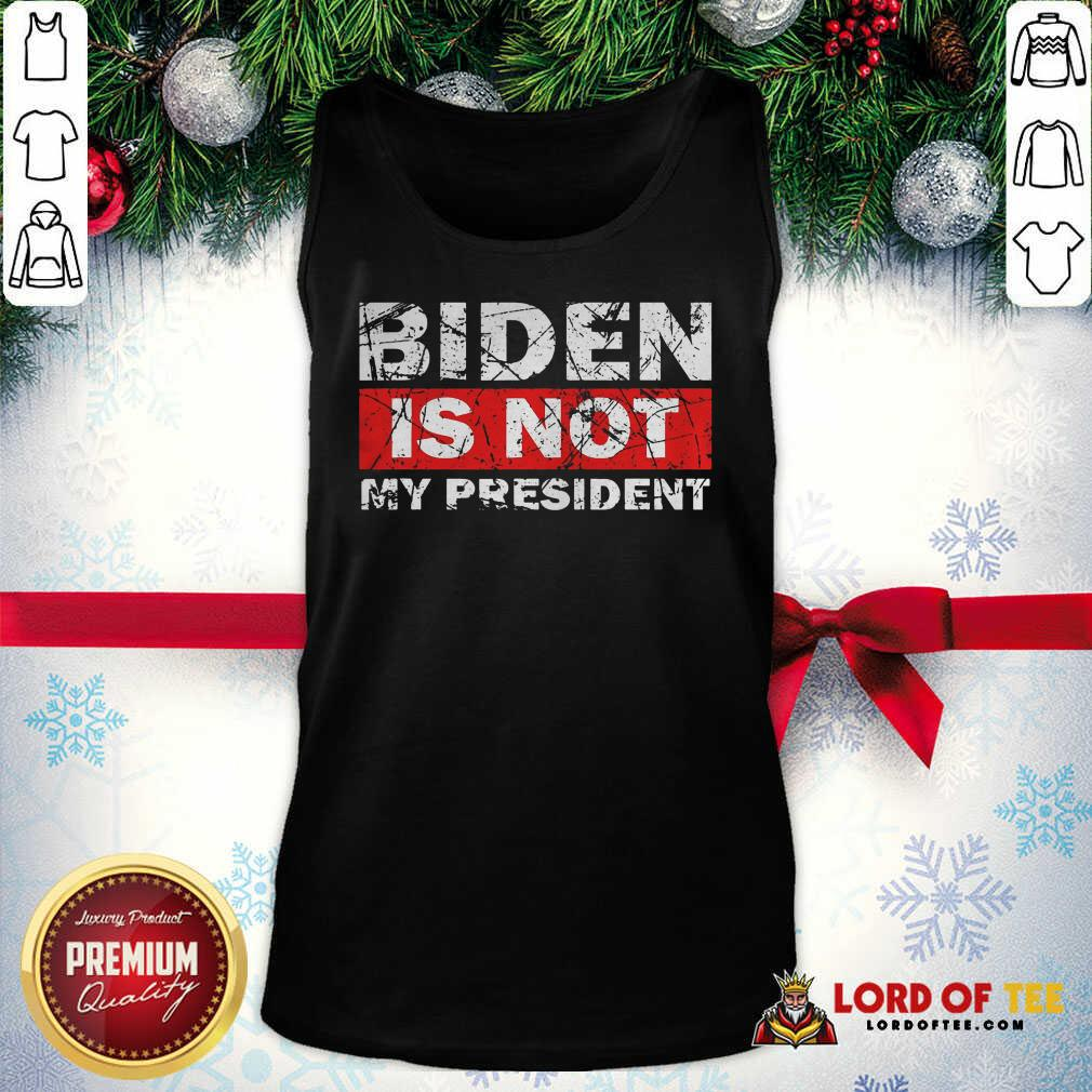 Biden Is Not My President Biden 2020 Political Tank Top