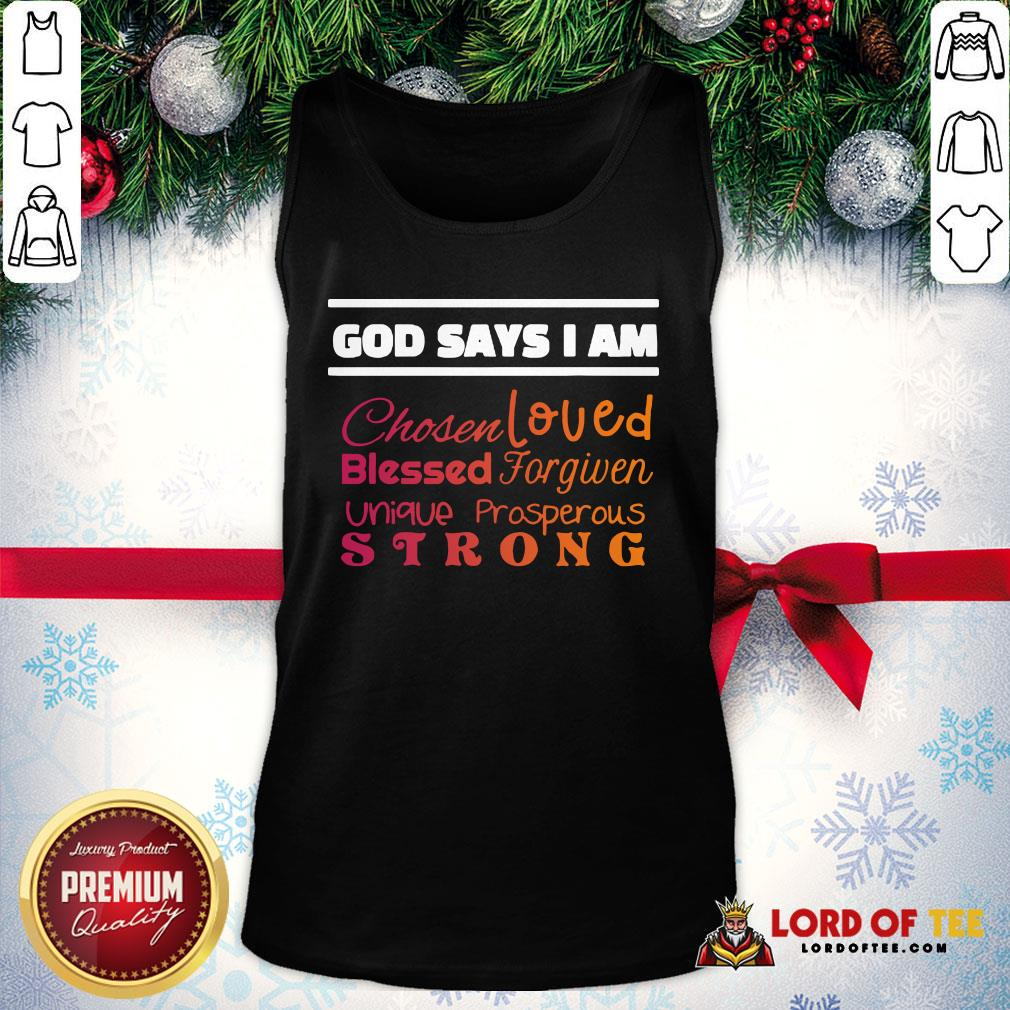 Good God Says I Am Chosen Loved Blessed Forgiven Unique Prosperous Strong Tank Top