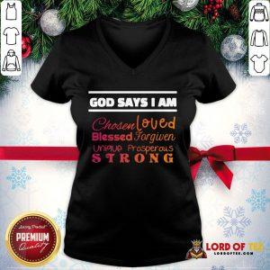 Good God Says I Am Chosen Loved Blessed Forgiven Unique Prosperous Strong V-neck