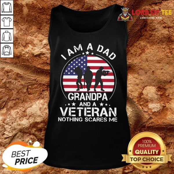 Good I Am A Dad Grandpa And A Veteran Nothing Scared Me American Flag Tank Top