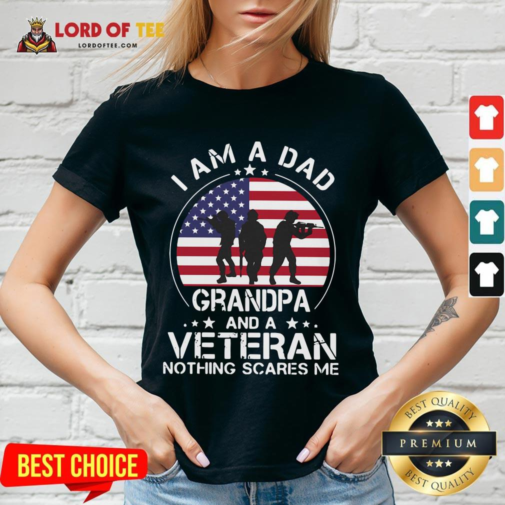 Good I Am A Dad Grandpa And A Veteran Nothing Scared Me American Flag V-neck