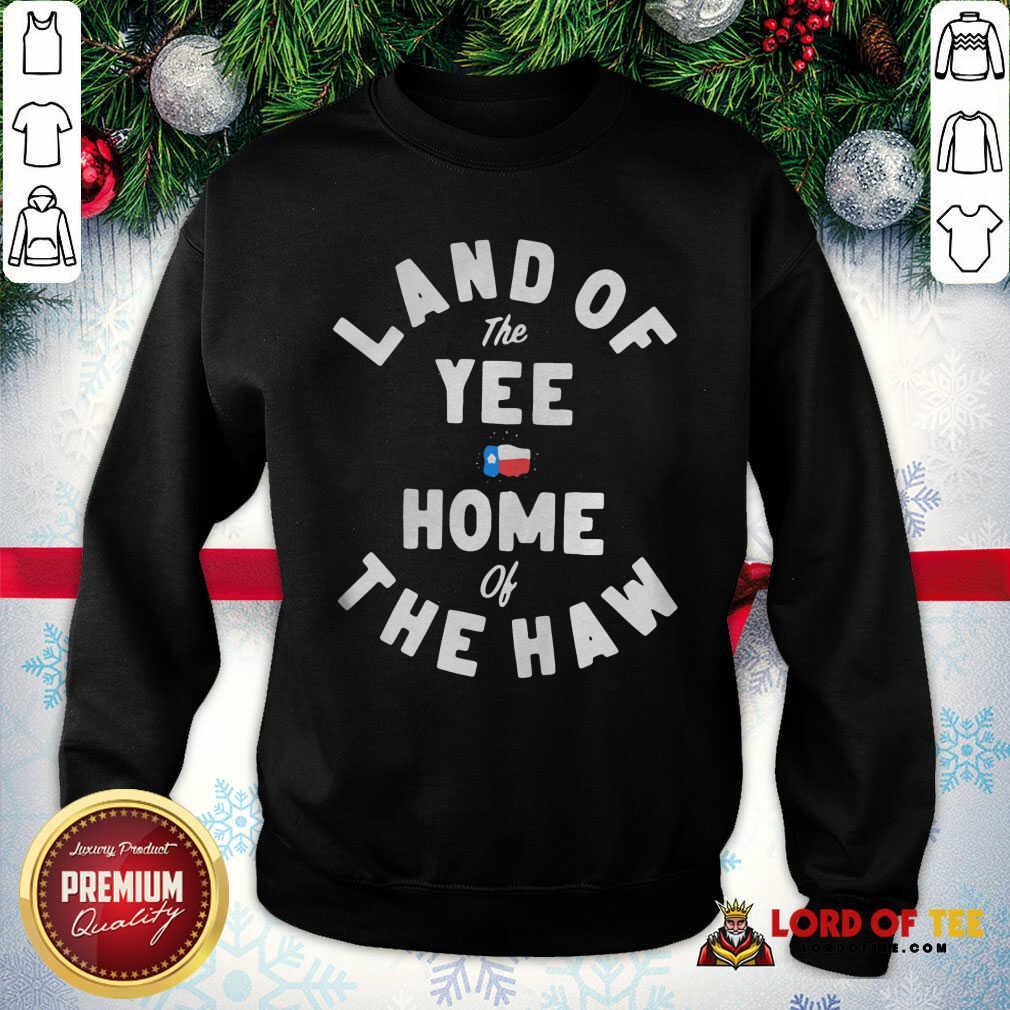 Good Land Of The Yee Home Of The Haw SweatShirt
