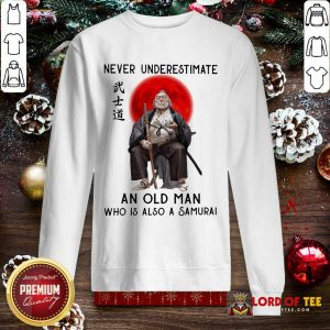 Never Underestimate An Old Man Who Is Also A Samurai SweatShirt
