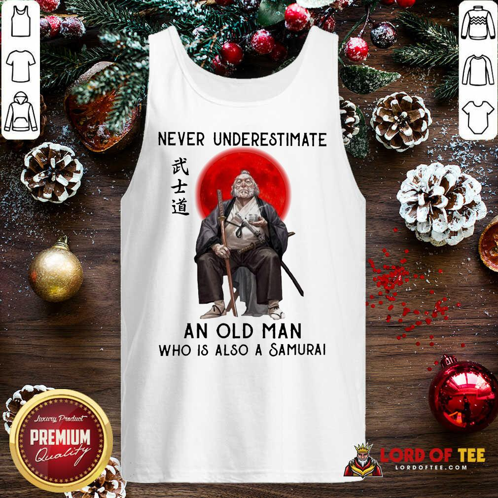 Never Underestimate An Old Man Who Is Also A Samurai Tank Top