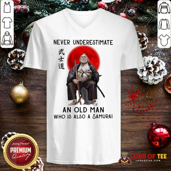 Never Underestimate An Old Man Who Is Also A Samurai V-neck