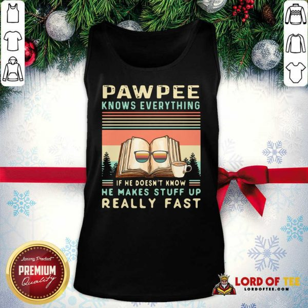 Reading Books And Coffee Pawpee Know Everything If He Doesn't Know He Makes Stuff Up Really Fast Tank Top - Design By Lordoftee.com