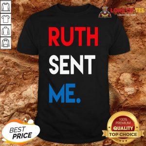Good Ruth Sent Me Shirt