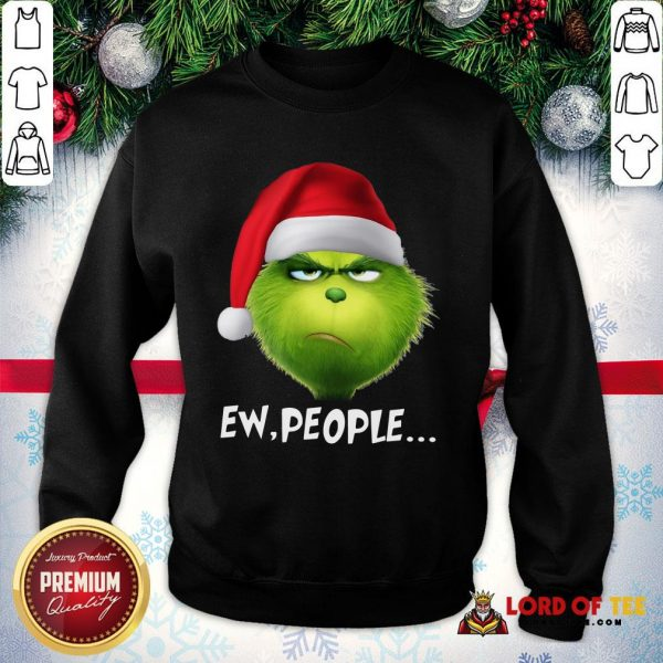 Good The Grinch Ew People Christmas SweatShirt