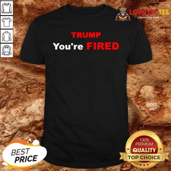 Good Trump You're Fired Election Shirt