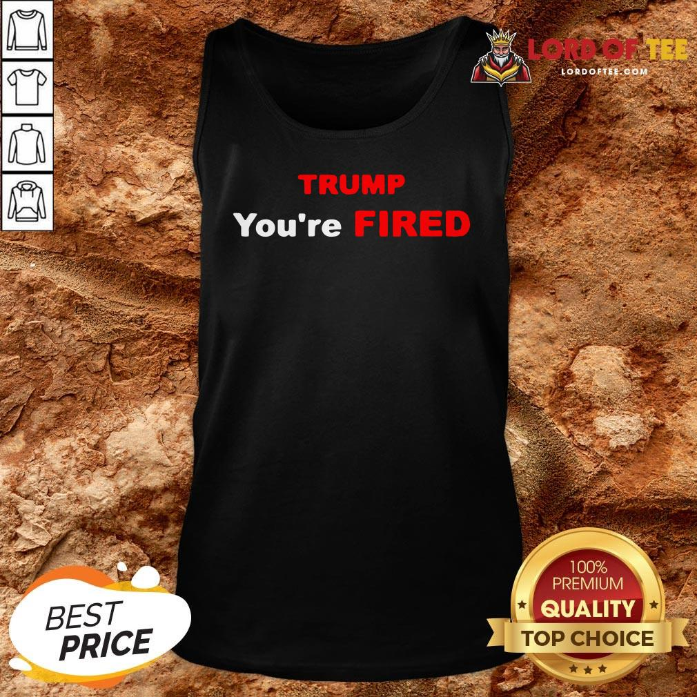 Good Trump You're Fired Election Tank Top