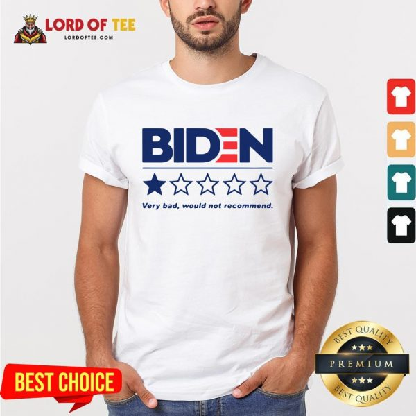 Hot Biden Very Bad Would Not Recommend Shirt
