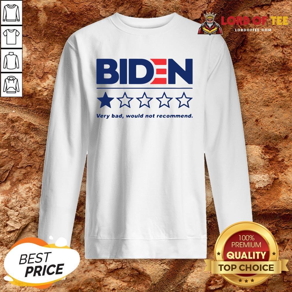 Hot Biden Very Bad Would Not Recommend SweatShirt