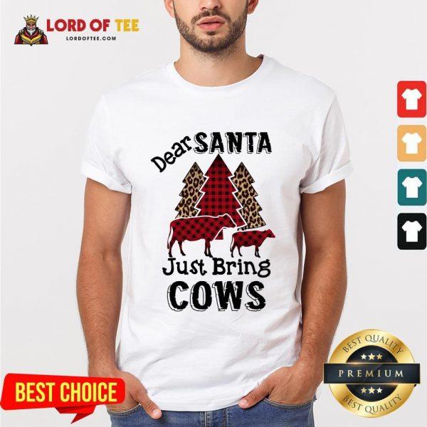 Hot Dear Santa Just Bring Cows Shirt
