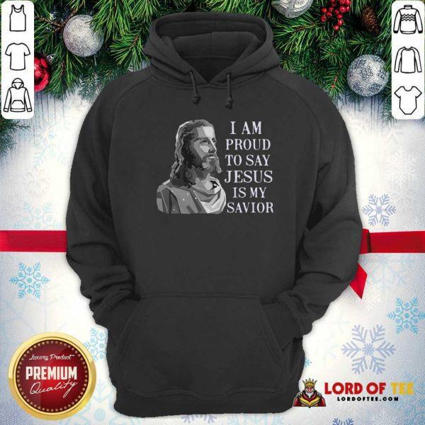 I Am Proud To Say Jesus Is My Savior Hoodie - Design By Lordoftee.com