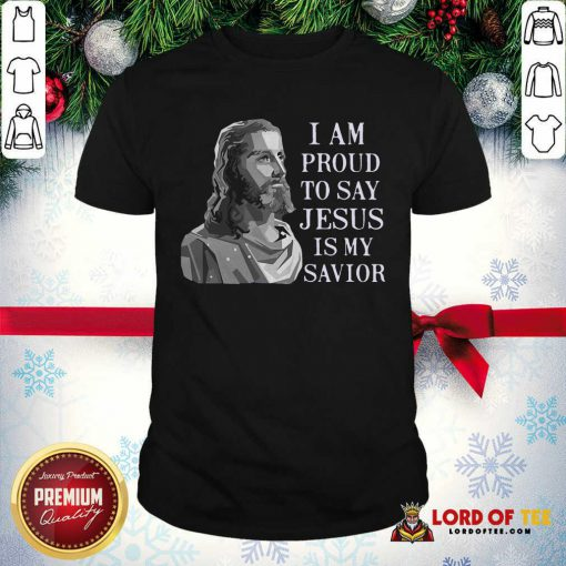 I Am Proud To Say Jesus Is My Savior Shirt - Design By Lordoftee.com